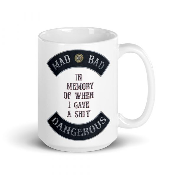 Mad, Bad and Dangerous Rockers with In Memory of When I Gave a Shit 15 oz Mug