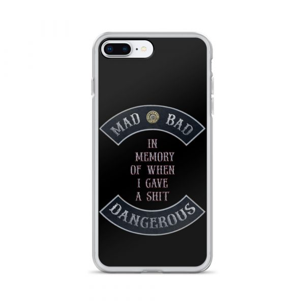 Mad Bad Dangerous with In Memory when I gave a Shit message iPhone 7/8 Plus Phone Case