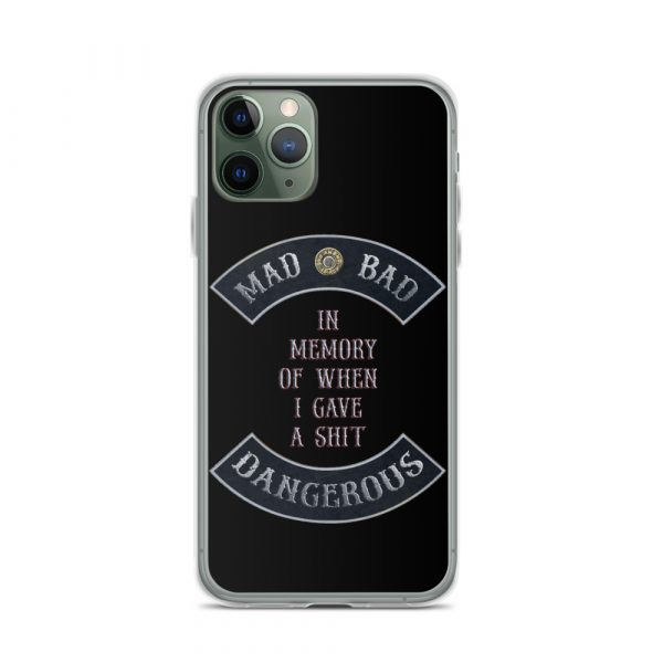 Mad Bad Dangerous with In Memory when I gave a Shit message iPhone 11 Pro Phone Case
