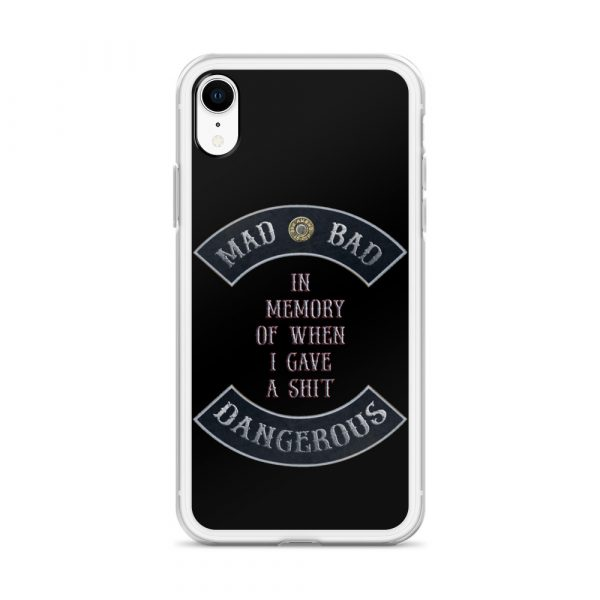 Mad Bad Dangerous with In Memory when I gave a Shit message iPhone XR Phone Case