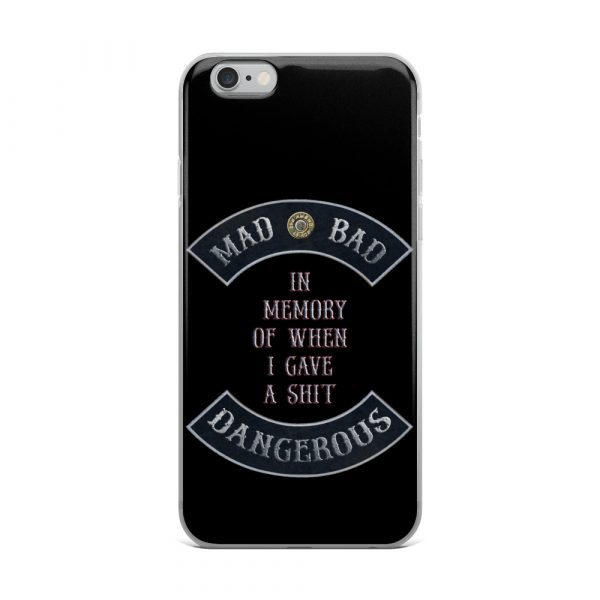 Mad Bad Dangerous with In Memory when I gave a Shit message iPhone 6+ Phone Case