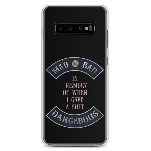 Mad Bad Dangerous with In Memory when I gave a Shit message Samsung Galaxy S10 Phone Case