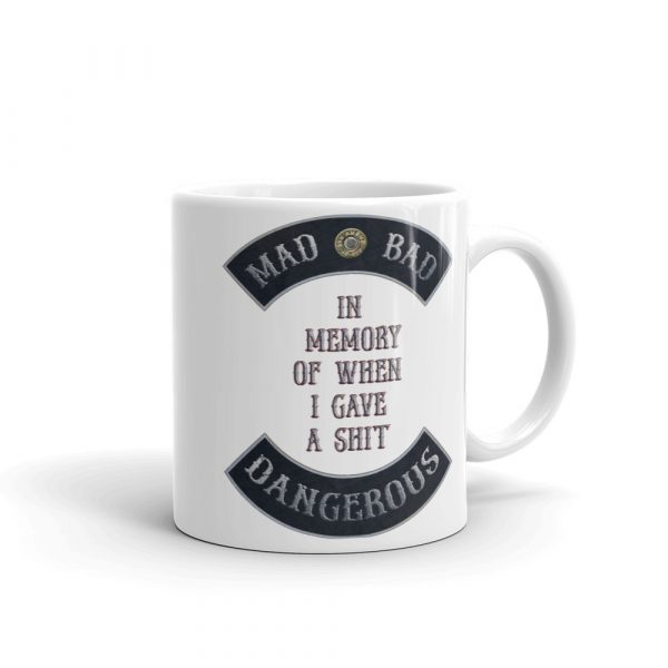 Mad, Bad and Dangerous with In Memory of When I Gave a Shit 11 oz Mug