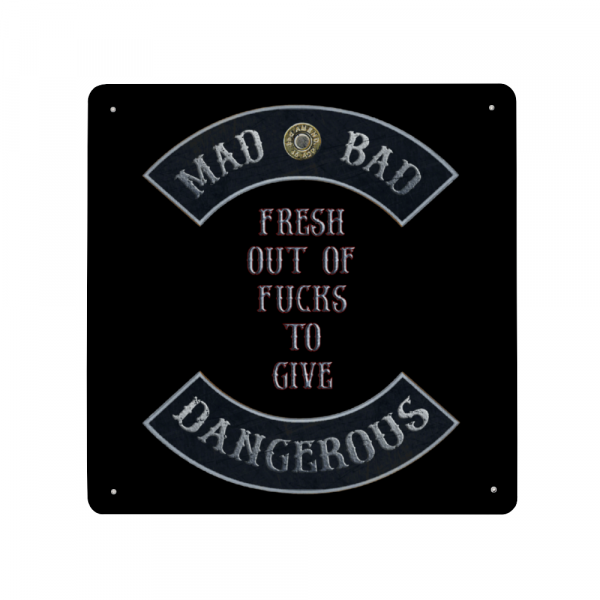 Mad Bad and Dangerous Fresh out of Fucks to Give - Made in USA Print on Metal